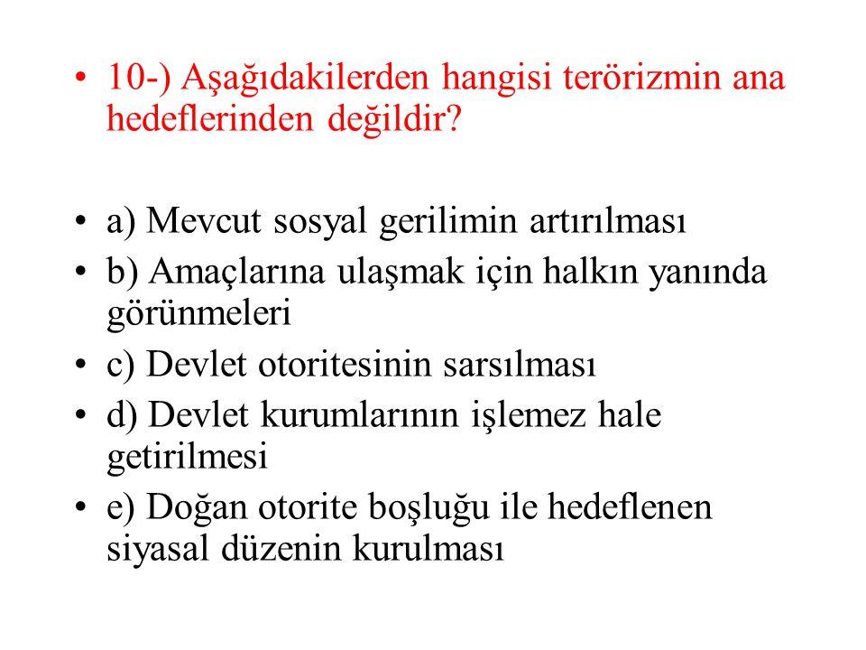 10-) Aşağıdakilerden hangisi terörizmin ana hedeflerinden değildir
