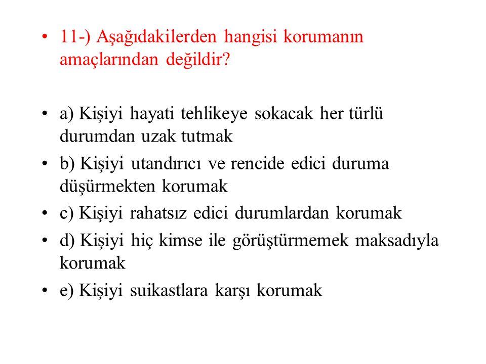 11-) Aşağıdakilerden hangisi korumanın amaçlarından değildir