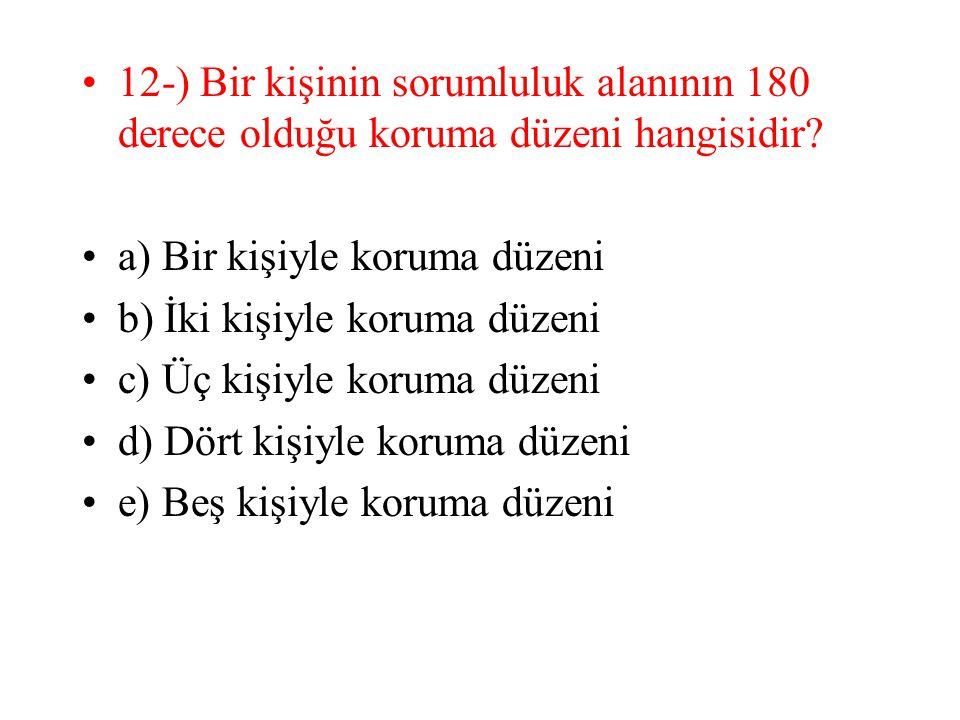 12-) Bir kişinin sorumluluk alanının 180 derece olduğu koruma düzeni hangisidir