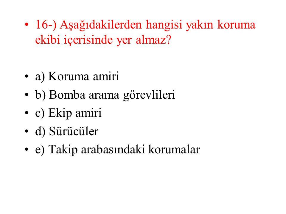 16-) Aşağıdakilerden hangisi yakın koruma ekibi içerisinde yer almaz