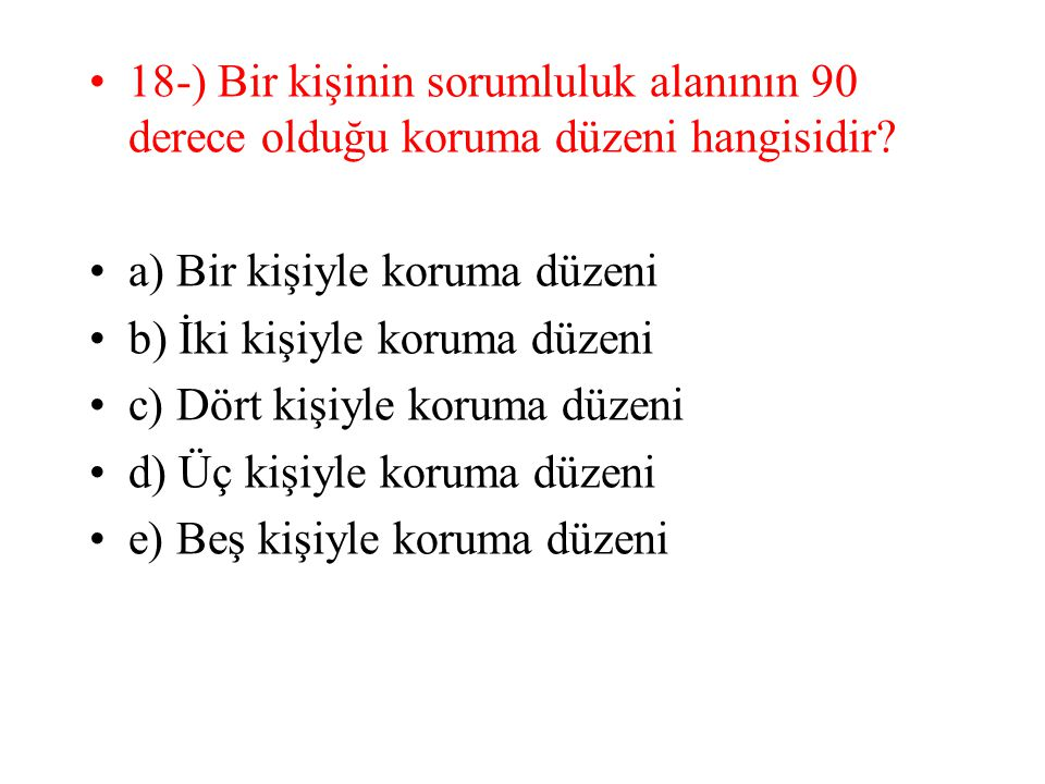 18-) Bir kişinin sorumluluk alanının 90 derece olduğu koruma düzeni hangisidir