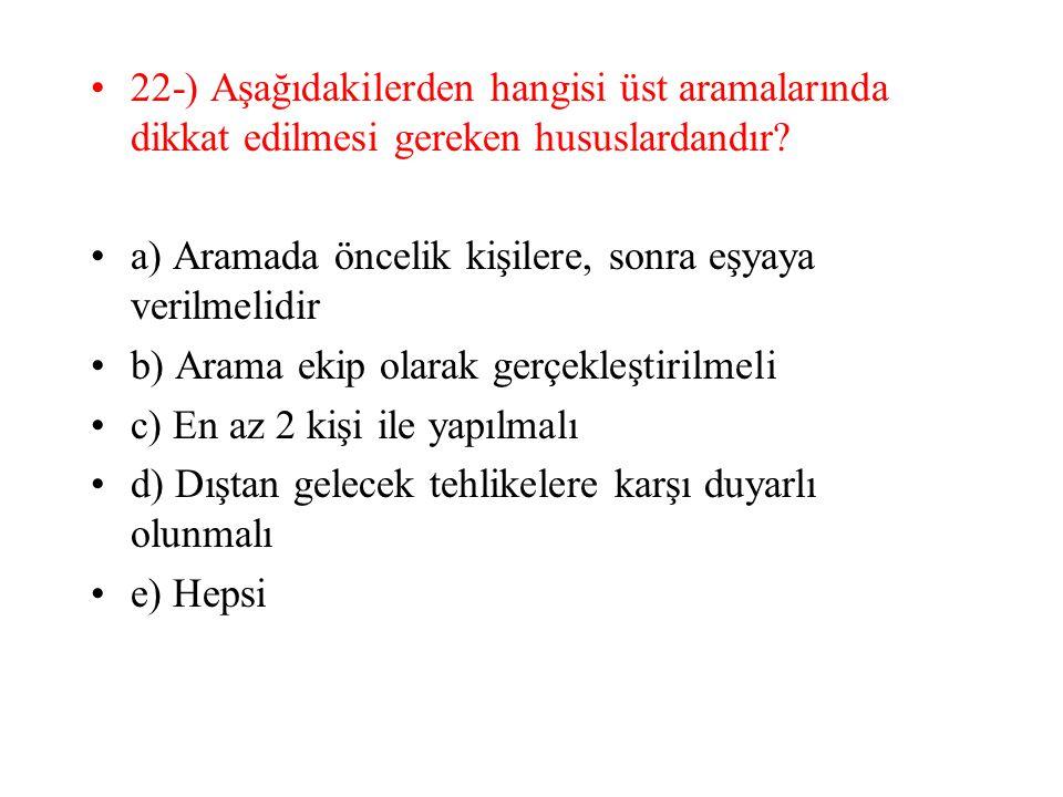 22-) Aşağıdakilerden hangisi üst aramalarında dikkat edilmesi gereken hususlardandır