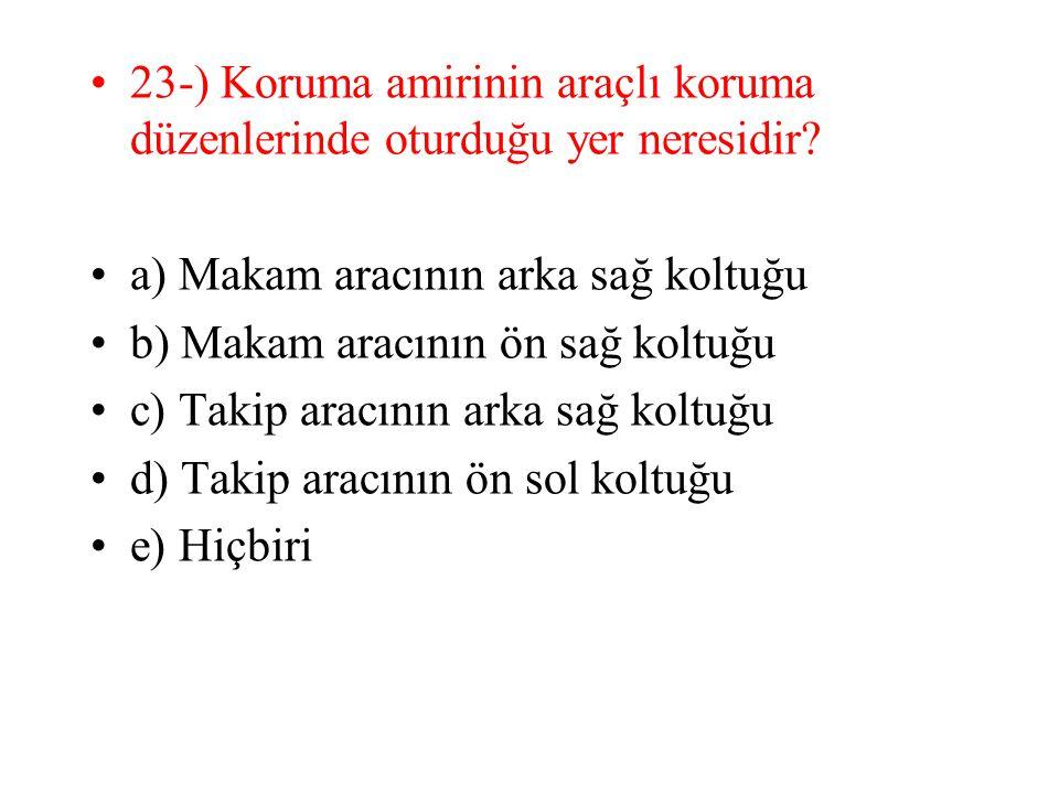 23-) Koruma amirinin araçlı koruma düzenlerinde oturduğu yer neresidir