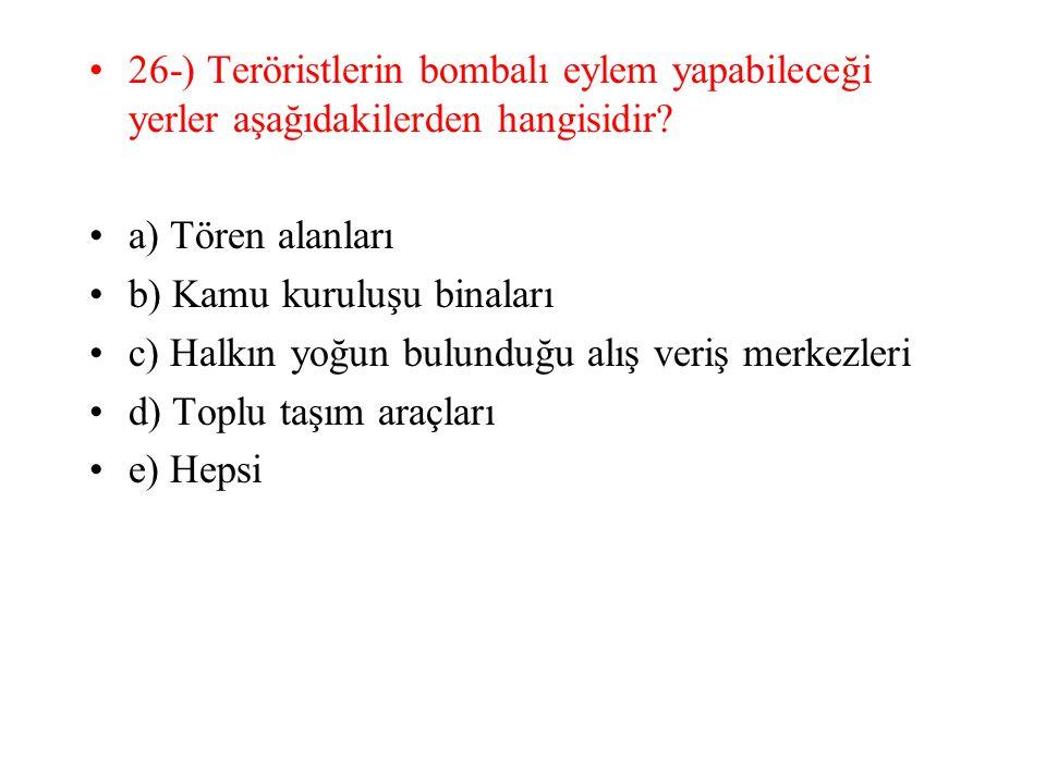 26-) Teröristlerin bombalı eylem yapabileceği yerler aşağıdakilerden hangisidir