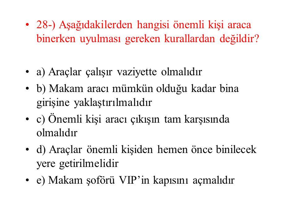 28-) Aşağıdakilerden hangisi önemli kişi araca binerken uyulması gereken kurallardan değildir