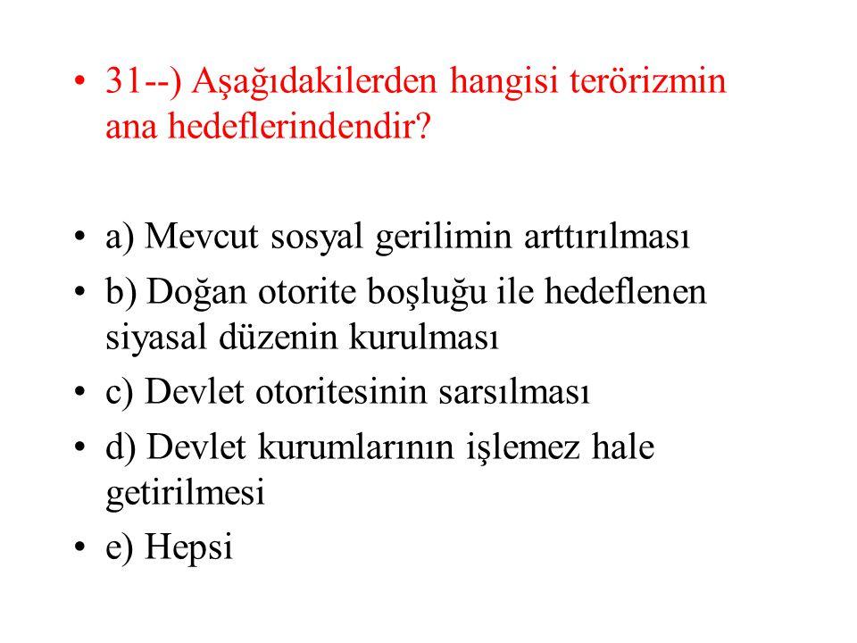 31--) Aşağıdakilerden hangisi terörizmin ana hedeflerindendir