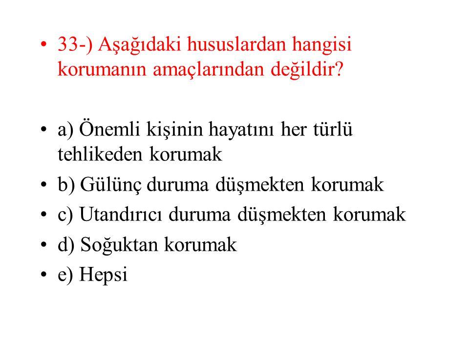 33-) Aşağıdaki hususlardan hangisi korumanın amaçlarından değildir