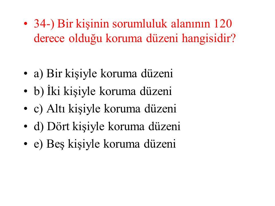34-) Bir kişinin sorumluluk alanının 120 derece olduğu koruma düzeni hangisidir