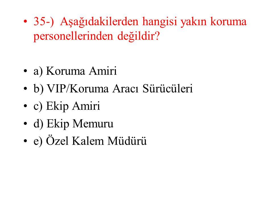 35-) Aşağıdakilerden hangisi yakın koruma personellerinden değildir