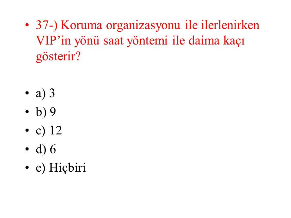 37-) Koruma organizasyonu ile ilerlenirken VIP'in yönü saat yöntemi ile daima kaçı gösterir