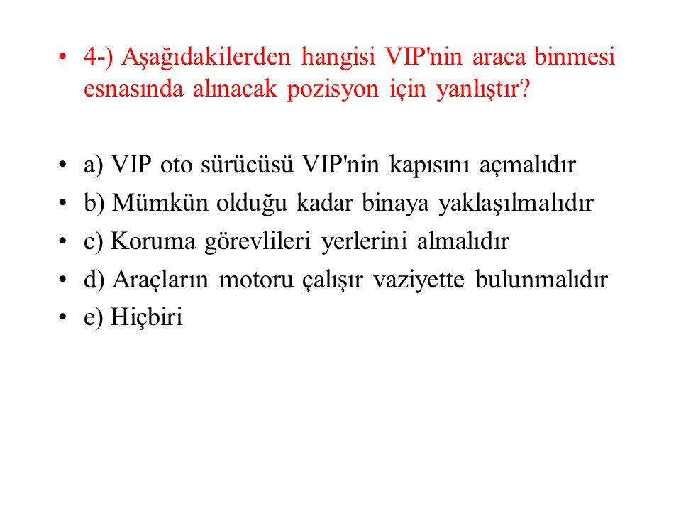 4-) Aşağıdakilerden hangisi VIP nin araca binmesi esnasında alınacak pozisyon için yanlıştır