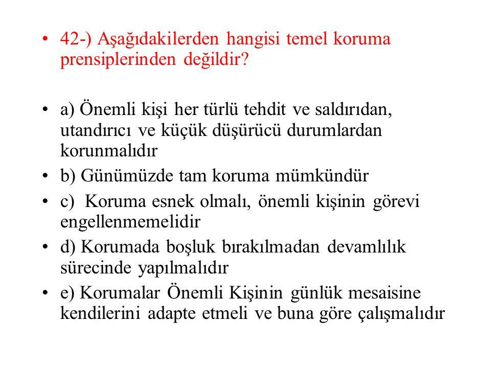 42-) Aşağıdakilerden hangisi temel koruma prensiplerinden değildir