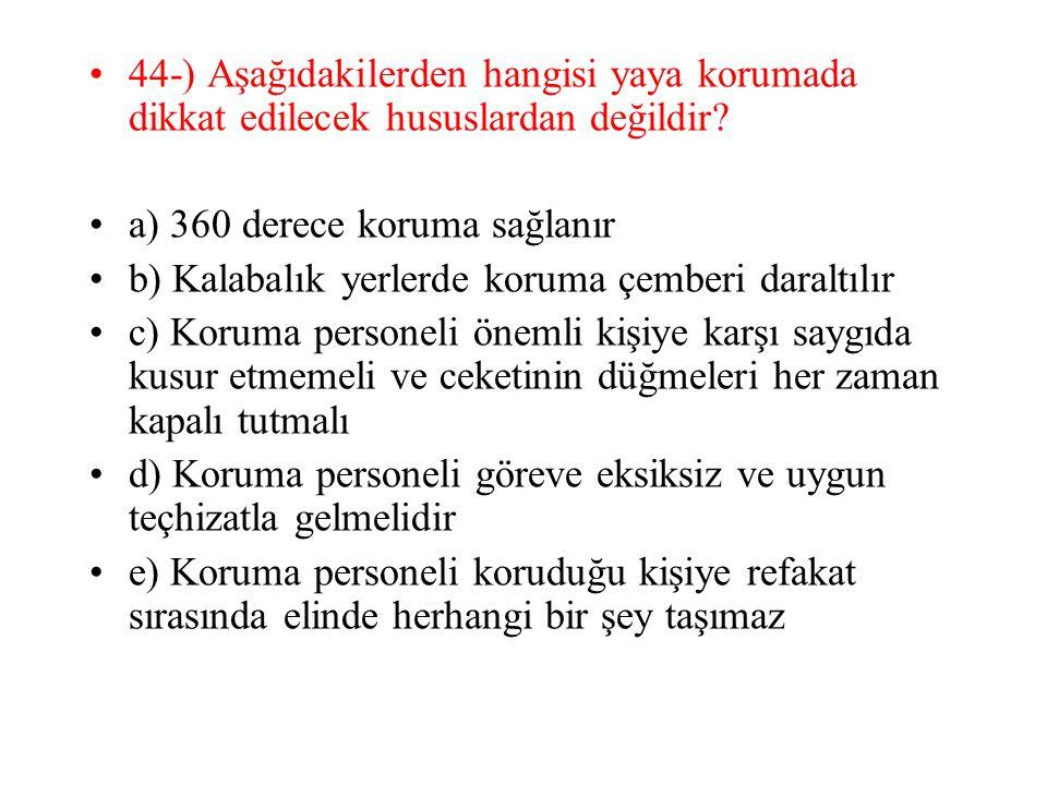 44-) Aşağıdakilerden hangisi yaya korumada dikkat edilecek hususlardan değildir