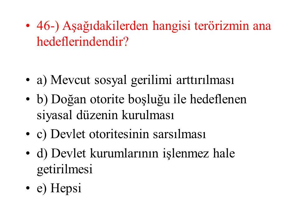 46-) Aşağıdakilerden hangisi terörizmin ana hedeflerindendir