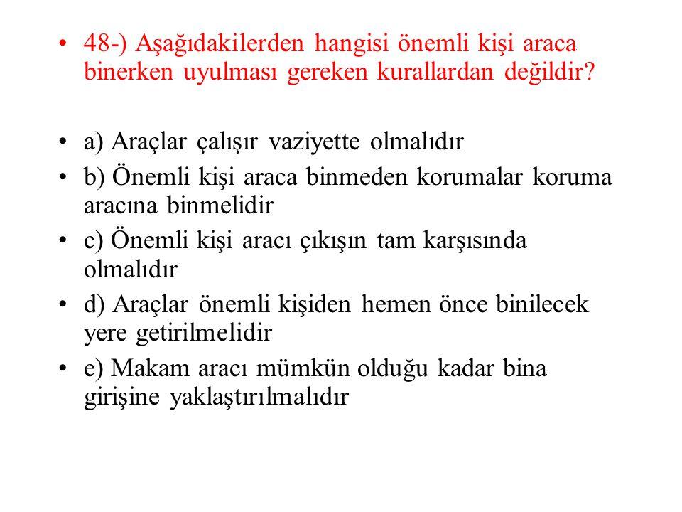 48-) Aşağıdakilerden hangisi önemli kişi araca binerken uyulması gereken kurallardan değildir