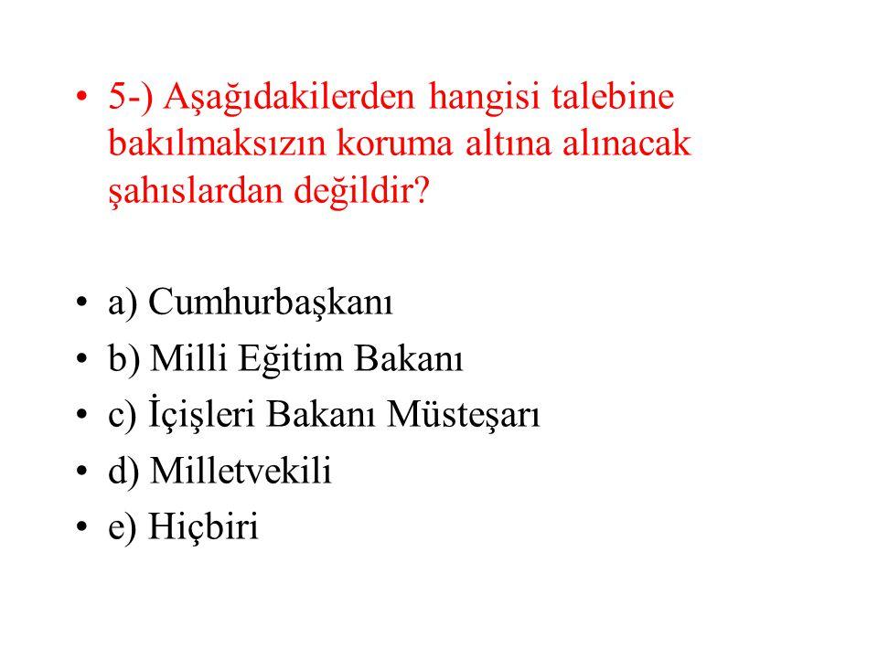 5-) Aşağıdakilerden hangisi talebine bakılmaksızın koruma altına alınacak şahıslardan değildir
