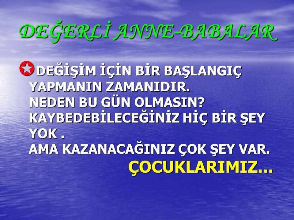 DEĞERLİ ANNE-BABALAR