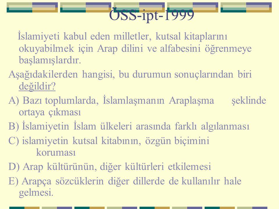 ÖSS-ipt-1999 İslamiyeti kabul eden milletler, kutsal kitaplarını okuyabilmek için Arap dilini ve alfabesini öğrenmeye başlamışlardır.
