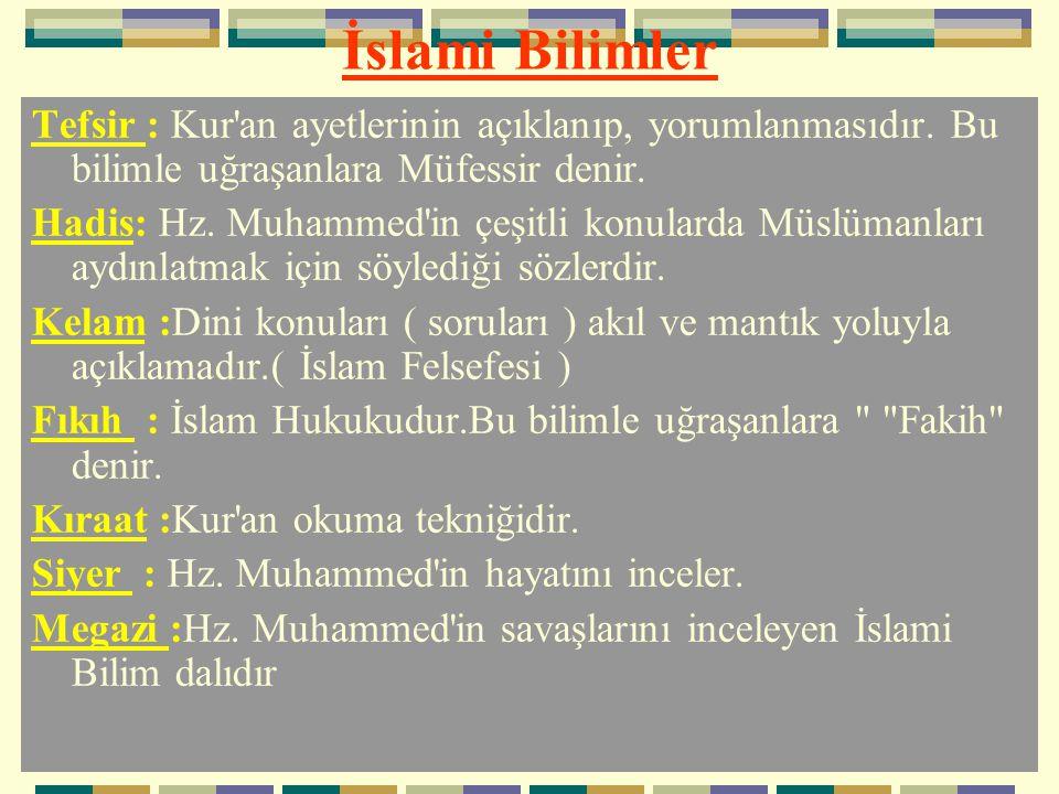 İslami Bilimler Tefsir : Kur an ayetlerinin açıklanıp, yorumlanmasıdır. Bu bilimle uğraşanlara Müfessir denir.