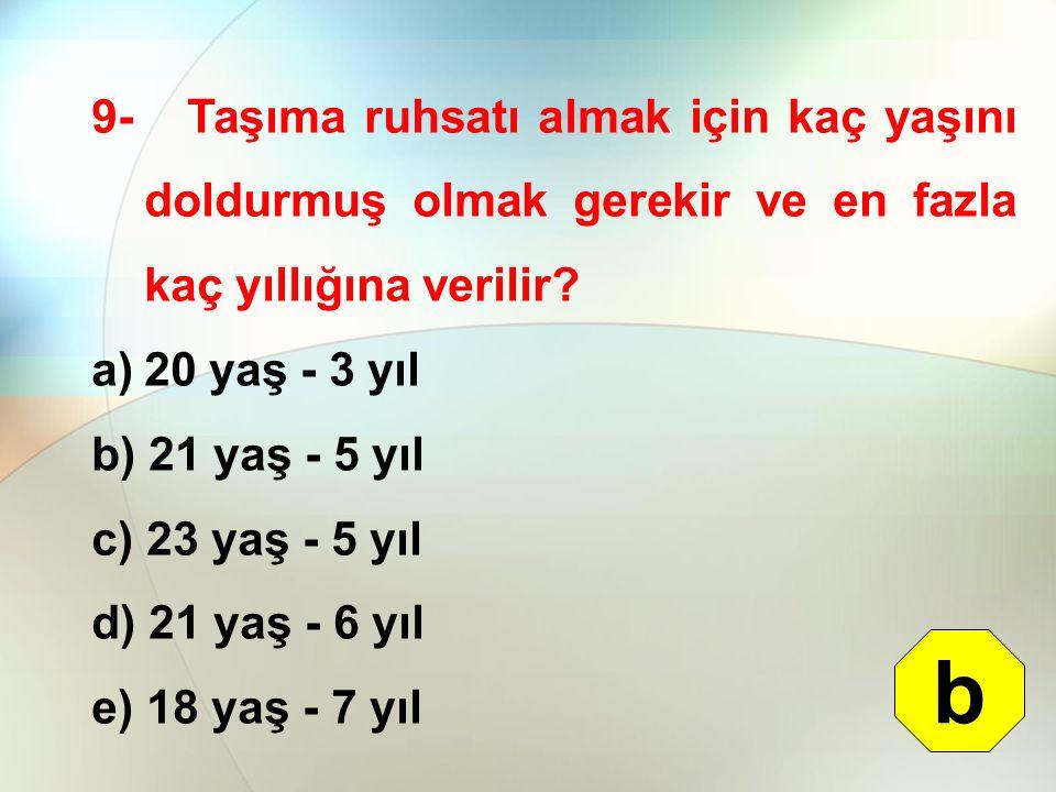9- Taşıma ruhsatı almak için kaç yaşını doldurmuş olmak gerekir ve en fazla kaç yıllığına verilir