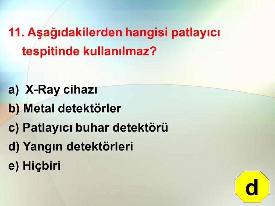 d 11. Aşağıdakilerden hangisi patlayıcı tespitinde kullanılmaz