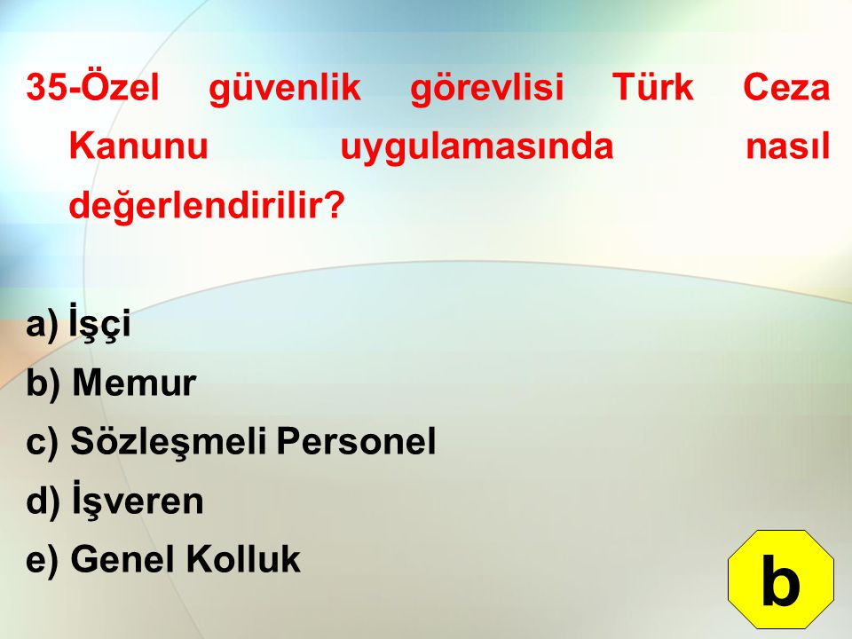 35-Özel güvenlik görevlisi Türk Ceza Kanunu uygulamasında nasıl değerlendirilir