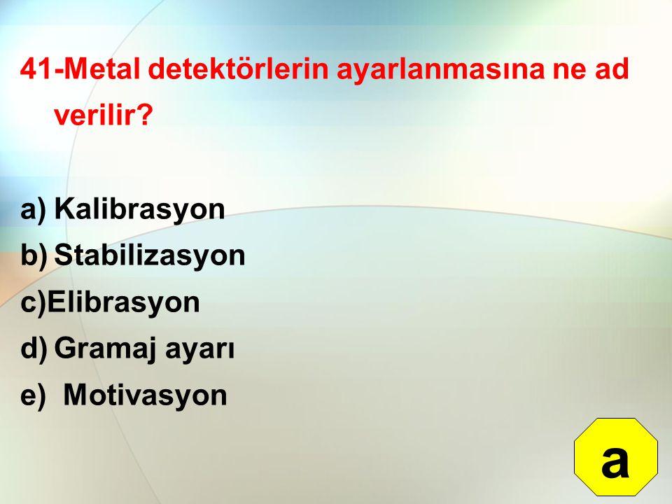 a 41-Metal detektörlerin ayarlanmasına ne ad verilir Kalibrasyon
