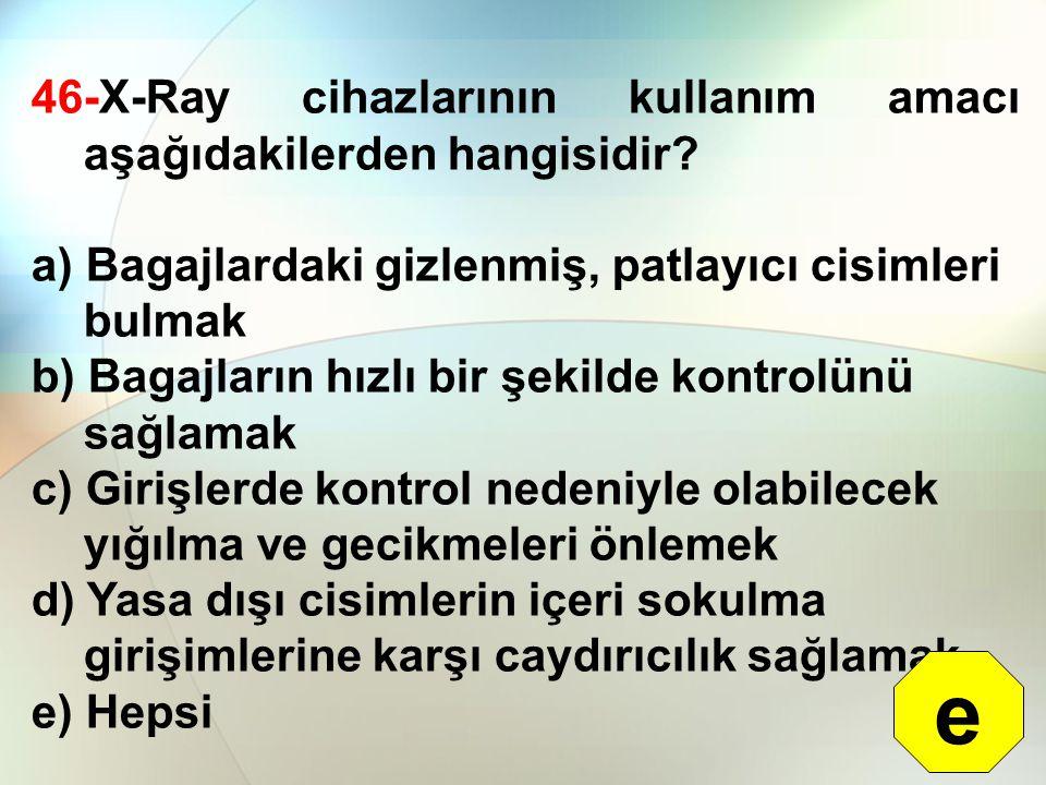 e 46-X-Ray cihazlarının kullanım amacı aşağıdakilerden hangisidir