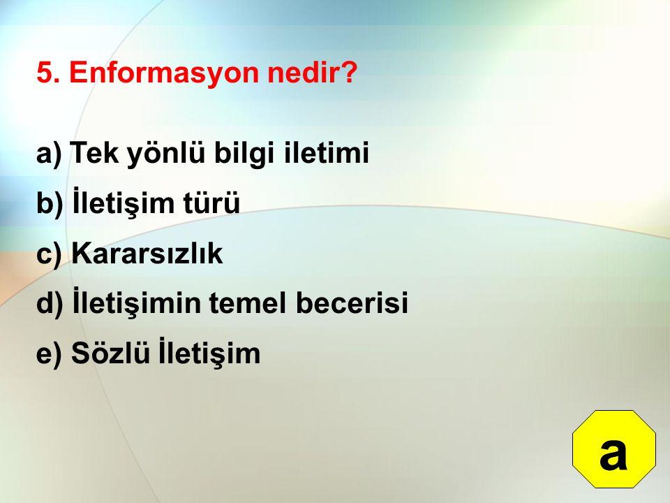 a 5. Enformasyon nedir Tek yönlü bilgi iletimi b) İletişim türü