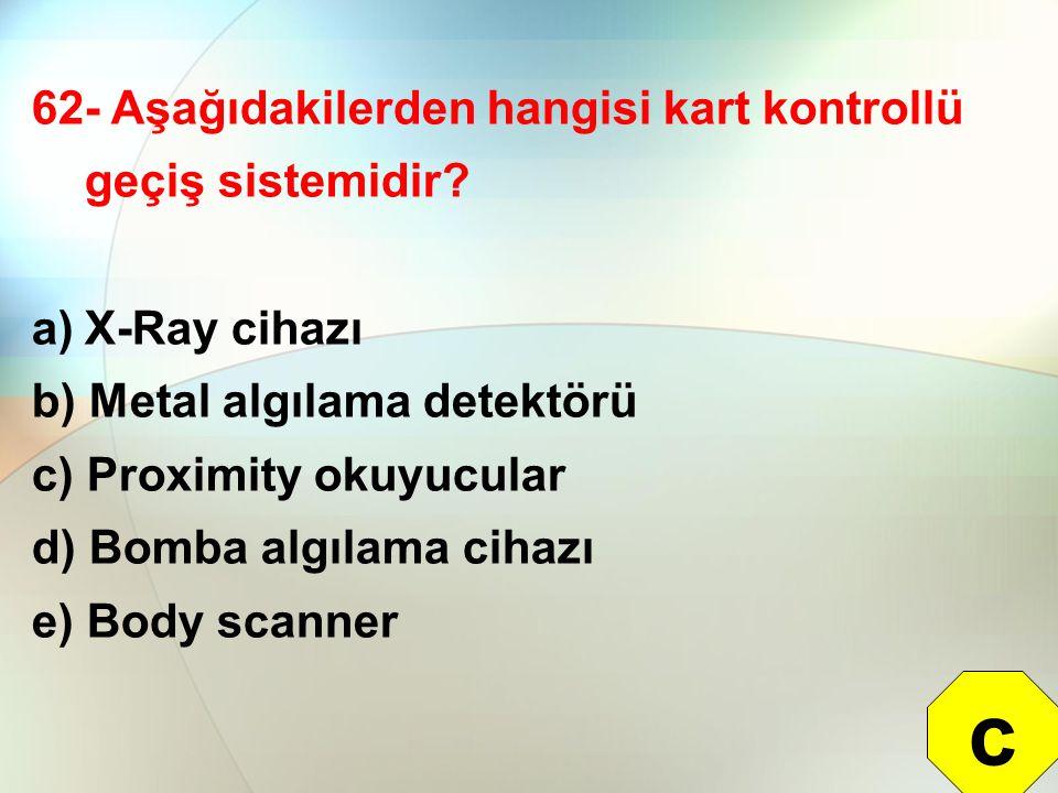 c 62- Aşağıdakilerden hangisi kart kontrollü geçiş sistemidir