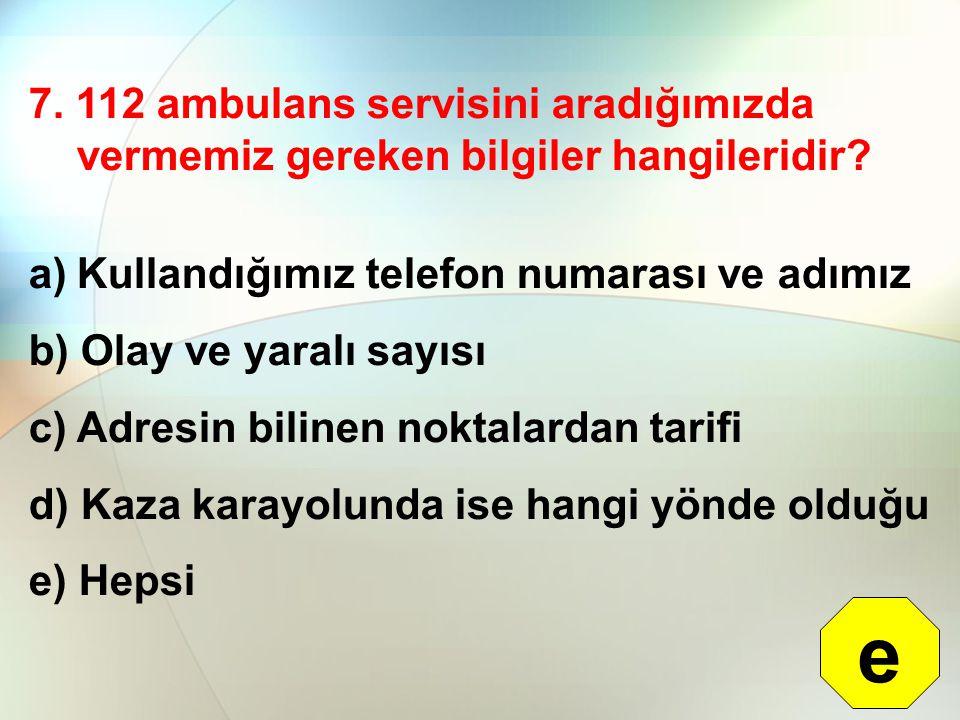 7. 112 ambulans servisini aradığımızda vermemiz gereken bilgiler hangileridir