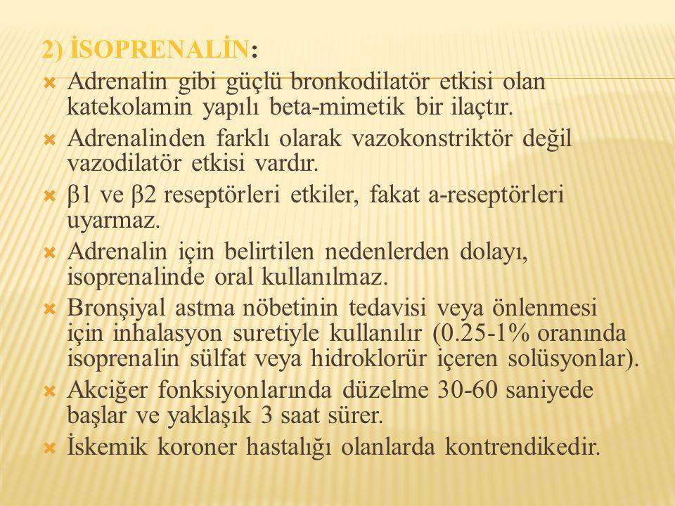 2) İSOPRENALİN: Adrenalin gibi güçlü bronkodilatör etkisi olan katekolamin yapılı beta-mimetik bir ilaçtır.
