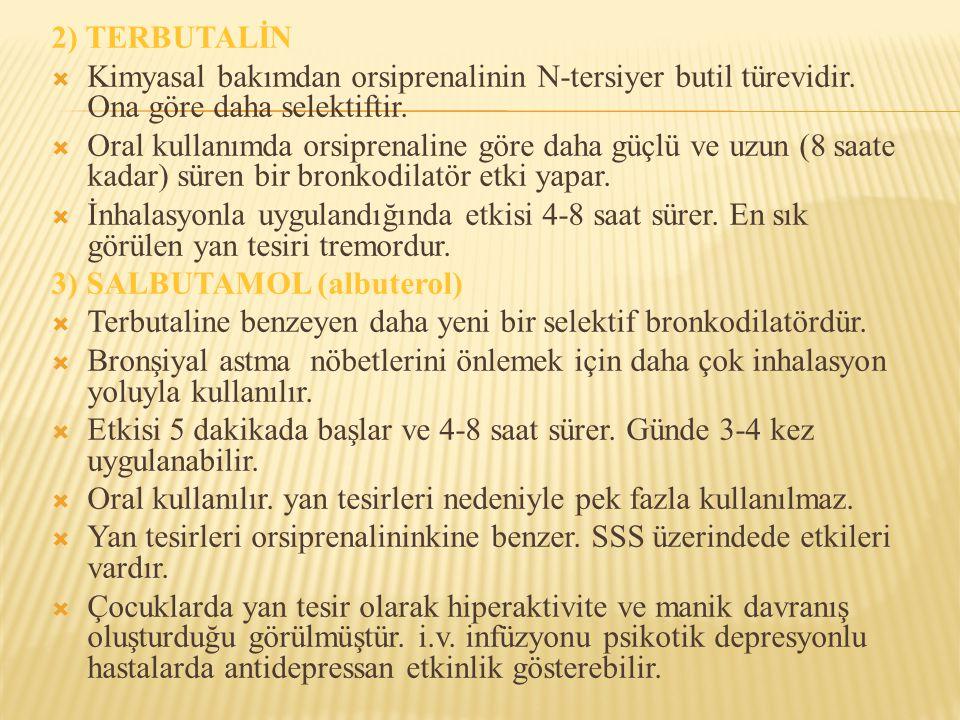 2) TERBUTALİN Kimyasal bakımdan orsiprenalinin N-tersiyer butil türevidir. Ona göre daha selektiftir.