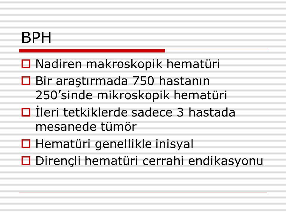 BPH Nadiren makroskopik hematüri