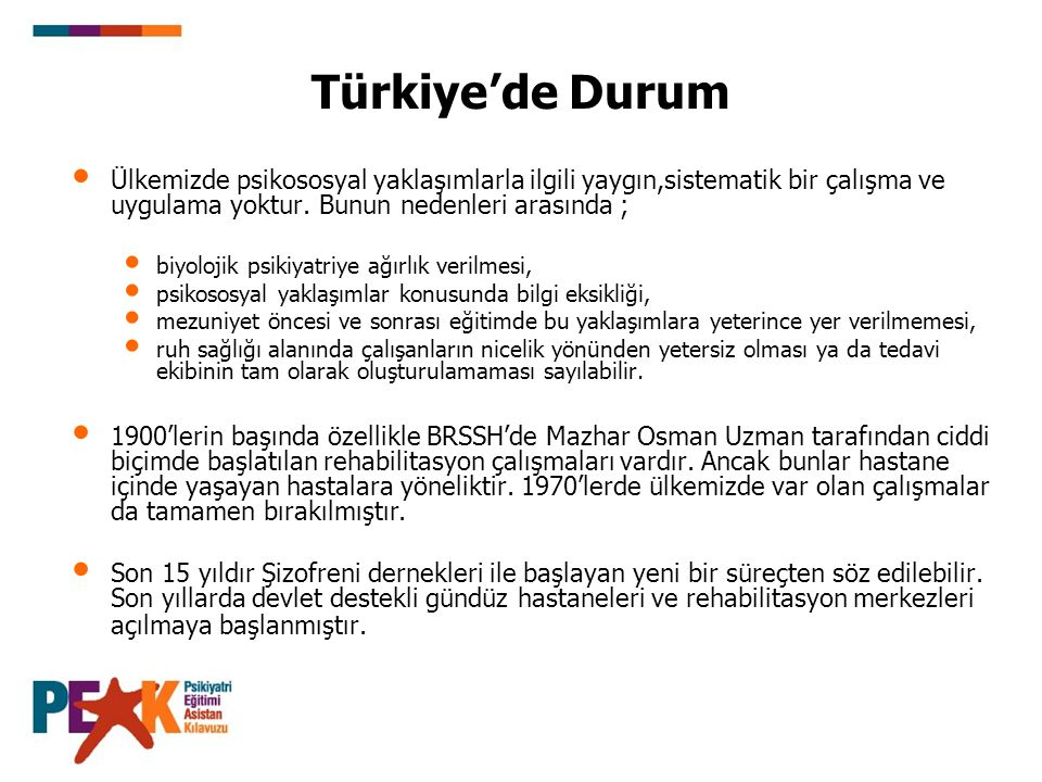 Türkiye'de Durum Ülkemizde psikososyal yaklaşımlarla ilgili yaygın,sistematik bir çalışma ve uygulama yoktur. Bunun nedenleri arasında ;
