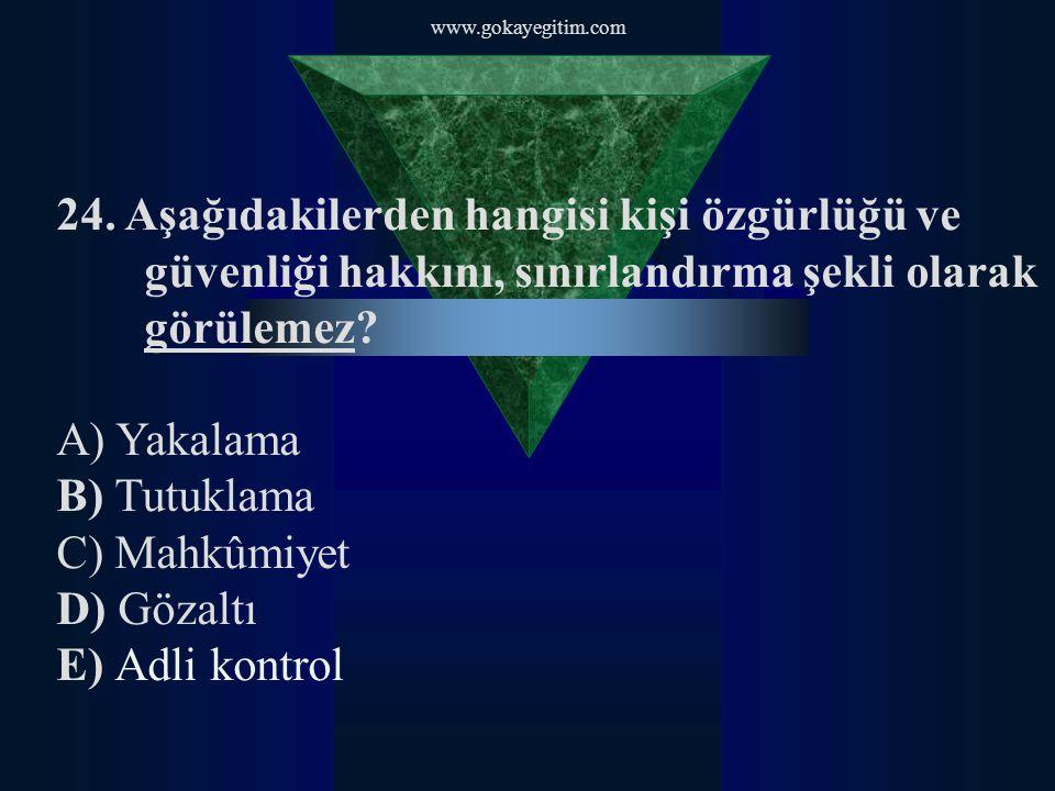 www.gokayegitim.com 24. Aşağıdakilerden hangisi kişi özgürlüğü ve güvenliği hakkını, sınırlandırma şekli olarak görülemez