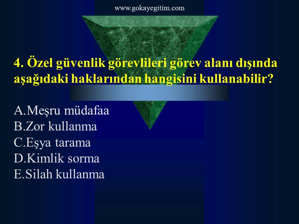 www.gokayegitim.com 4. Özel güvenlik görevlileri görev alanı dışında aşağıdaki haklarından hangisini kullanabilir