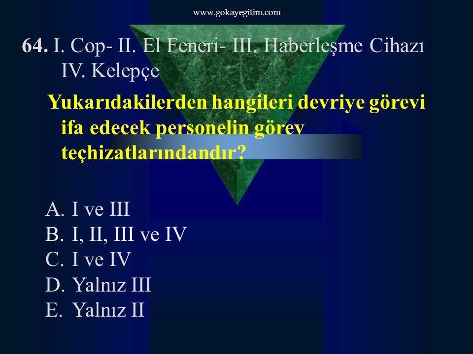 64. I. Cop- II. El Feneri- III. Haberleşme Cihazı IV. Kelepçe