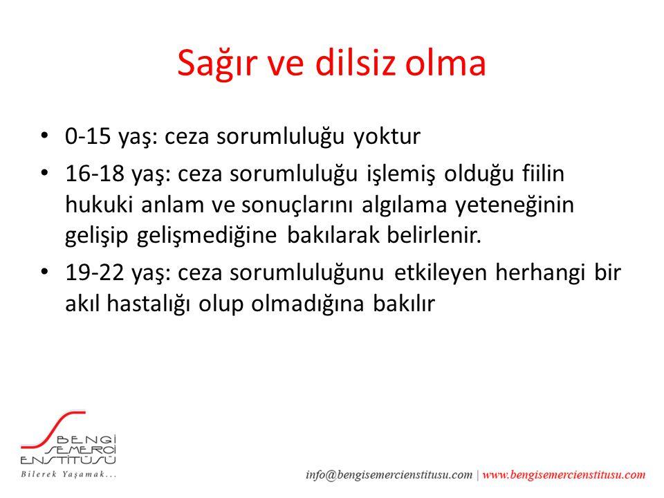 Sağır ve dilsiz olma 0-15 yaş: ceza sorumluluğu yoktur