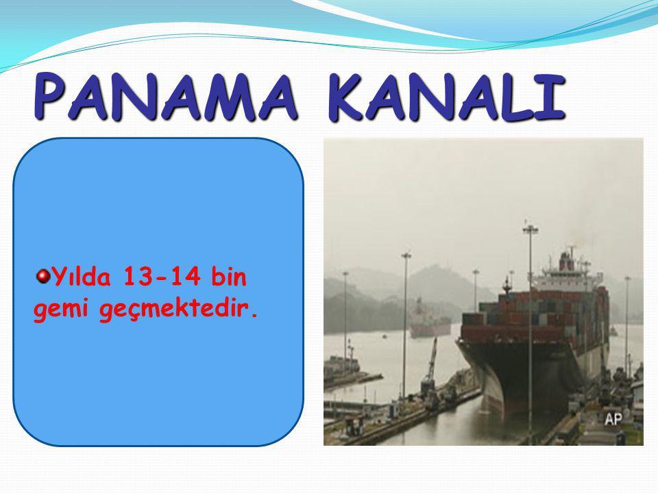 PANAMA KANALI Yılda 13-14 bin gemi geçmektedir.