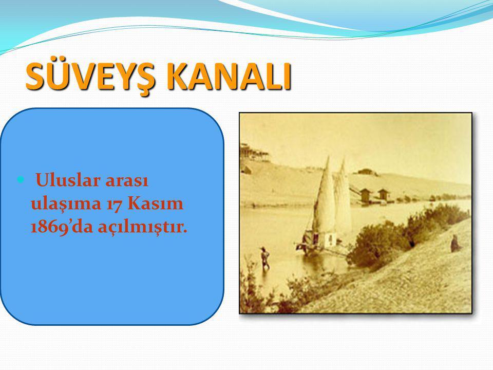 SÜVEYŞ KANALI Uluslar arası ulaşıma 17 Kasım 1869'da açılmıştır.