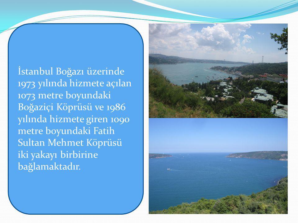 İstanbul Boğazı üzerinde 1973 yılında hizmete açılan 1073 metre boyundaki Boğaziçi Köprüsü ve 1986 yılında hizmete giren 1090 metre boyundaki Fatih Sultan Mehmet Köprüsü iki yakayı birbirine bağlamaktadır.