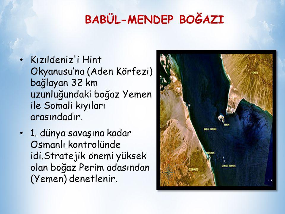 BABÜL-MENDEP BOĞAZI Kızıldeniz i Hint Okyanusu'na (Aden Körfezi) bağlayan 32 km uzunluğundaki boğaz Yemen ile Somali kıyıları arasındadır.