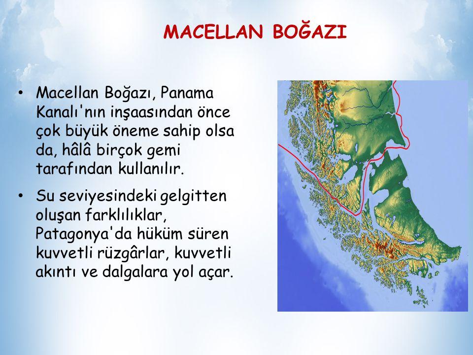 MACELLAN BOĞAZI Macellan Boğazı, Panama Kanalı nın inşaasından önce çok büyük öneme sahip olsa da, hâlâ birçok gemi tarafından kullanılır.