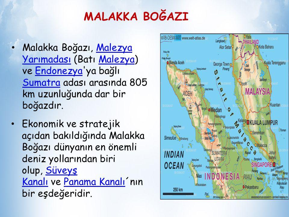MALAKKA BOĞAZI Malakka Boğazı, Malezya Yarımadası (Batı Malezya) ve Endonezya ya bağlı Sumatra adası arasında 805 km uzunluğunda dar bir boğazdır.