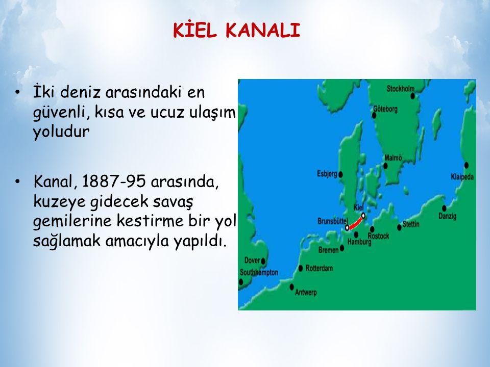 KİEL KANALI İki deniz arasındaki en güvenli, kısa ve ucuz ulaşım yoludur.