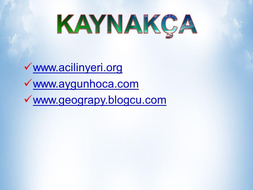 KAYNAKÇA www.acilinyeri.org www.aygunhoca.com www.geograpy.blogcu.com