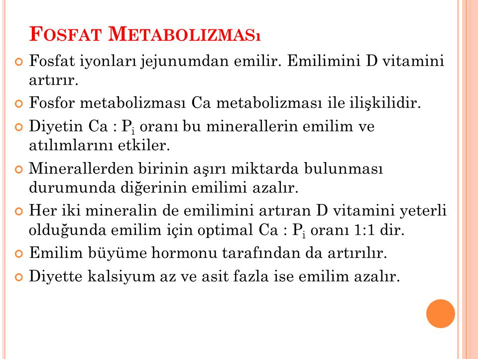 Fosfat Metabolizması Fosfat iyonları jejunumdan emilir. Emilimini D vitamini artırır. Fosfor metabolizması Ca metabolizması ile ilişkilidir.