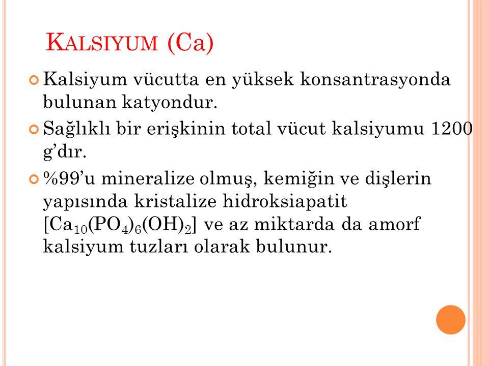 Kalsiyum (Ca) Kalsiyum vücutta en yüksek konsantrasyonda bulunan katyondur. Sağlıklı bir erişkinin total vücut kalsiyumu 1200 g'dır.