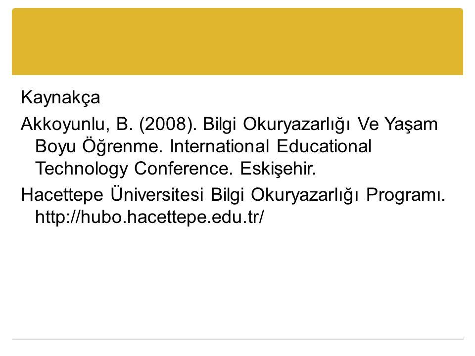 Kaynakça Akkoyunlu, B. (2008)